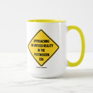 Approaching Unfixed Reality In Postmodern Era Sign Mug