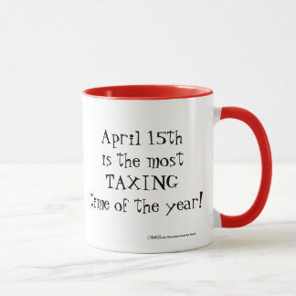 April 15th- Most Taxing Tme of the Year! Mug