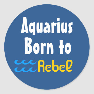 Aquarius Born to rebel Round Sticker