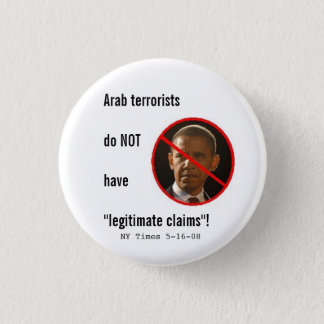 Arab terrorists do NOT have legitimate claims 1 Inch Round Button