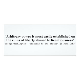 "Arbitrary Power Quote by George Washington 4"" X 9.25"" Invitation Card"