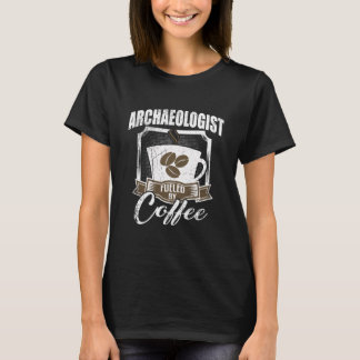 Archaeologist Fueled By Coffee T-Shirt
