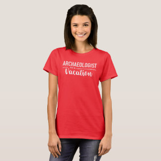 Archaeologist on vacation T-Shirt