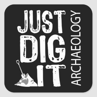 Archaeology Dig It Square Sticker