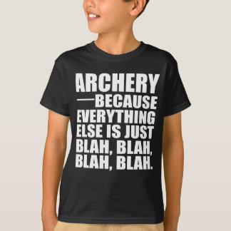 Archery Because Everything Else Is Just Blah, Blah T-Shirt