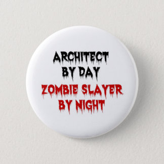 Architect by Day Zombie Slayer by Night 2 Inch Round Button