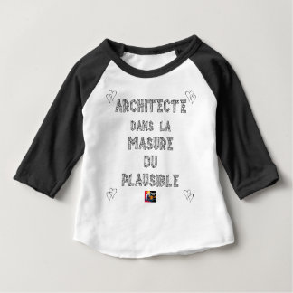 ARCHITECT, in the HOVEL OF the PLAUSIBLE one Baby T-Shirt