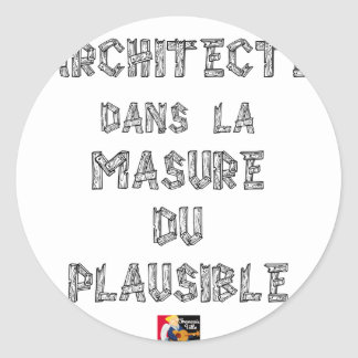 ARCHITECT, in the HOVEL OF the PLAUSIBLE one Classic Round Sticker