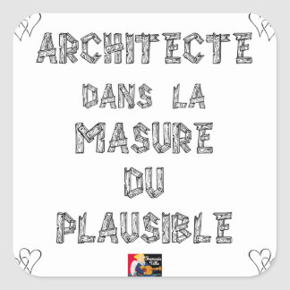 ARCHITECT, in the HOVEL OF the PLAUSIBLE one Square Sticker