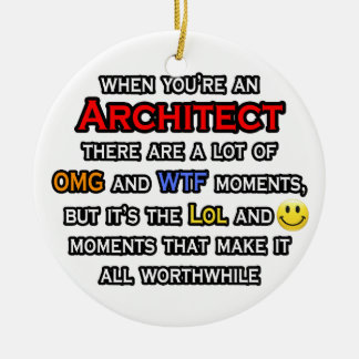 Architect ... OMG WTF LOL Ceramic Ornament