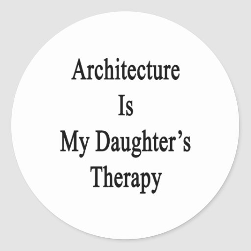 Architecture Is My Daughter's Therapy Sticker