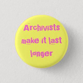 Archivists make it last longer 1 inch round button