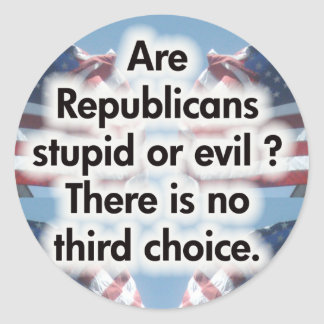 Are Republicans stupid or evil Classic Round Sticker