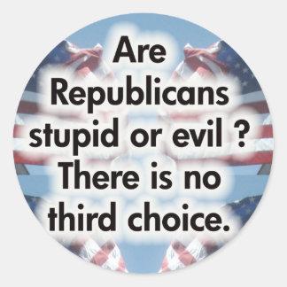 Are Republicans stupid or evil Round Sticker