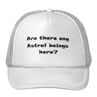 Are there any Astral beings here?-hat Trucker Hat