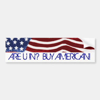 ARE U IN? BUY AMERICAN! Old Glory Bumper Sticker