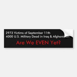 Are We EVEN Yet? Bumper Sticker