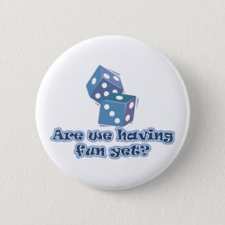 Are we having fun yet? 2 inch round button