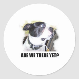 ARE WE THERE YET ROUND STICKER
