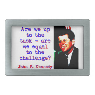 Are We Up To The Task - John Kennedy Belt Buckles