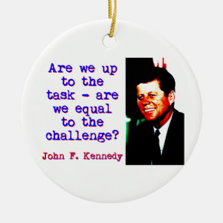 Are We Up To The Task - John Kennedy Ceramic Ornament