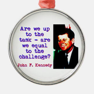 Are We Up To The Task - John Kennedy Silver-Colored Round Ornament