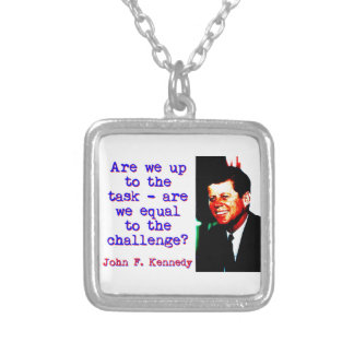 Are We Up To The Task - John Kennedy Silver Plated Necklace