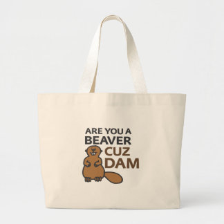 Are You A Beaver Cuz Dam Large Tote Bag