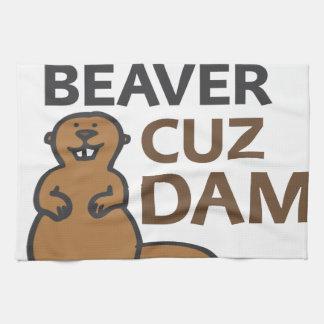 Are You A Beaver Cuz Dam Towel