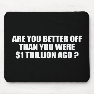 ARE YOU BETTER OFF THAN YOU WERE 1 TRILLION DOLLAR MOUSE PAD