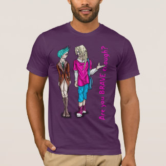 Are you brave enough? T-Shirt