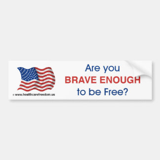 Are you brave enough to be free? - Bumper Sticker