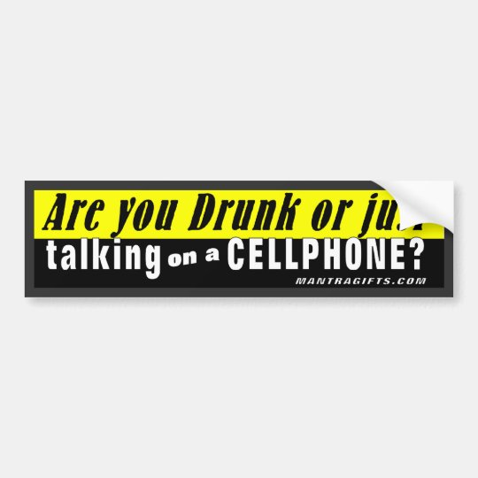 Are You Drunk or Just Talking on a Cellphone? Bumper Sticker