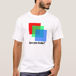 """Are You Gellin"""" T-Shirt"""