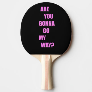 Are you gonna go my way ? Ping-Pong paddle