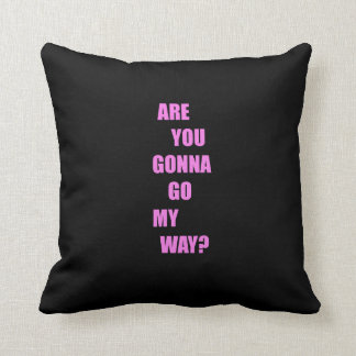 Are you gonna go my way ? throw pillow