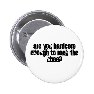 Are you hardcore enough to rock the Oboe? 2 Inch Round Button