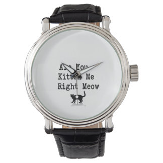 Are you Kitten Me Right Meow Watches