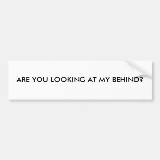 ARE YOU LOOKING AT MY BEHIND? BUMPER STICKER