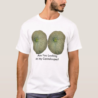 Are You Looking At My Cantaloupes? T-Shirt