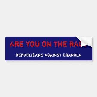 Are you on the RAG Republicans Against Granola Bumper Sticker