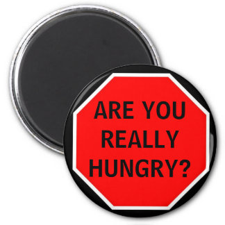 ARE YOU REALLY HUNGRY? MAGNET