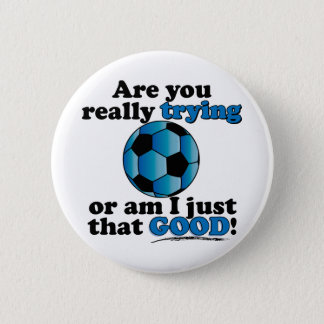 Are you really trying, or am I that good? Soccer 2 Inch Round Button