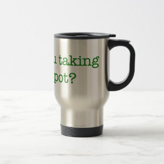 Are you taking the Pot? Travel Mug