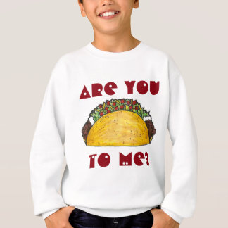 Are You Talking To Me? Funny Taco Sweatshirt