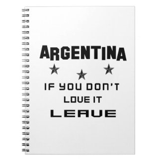 Argentina If you don't love it, Leave Spiral Note Book