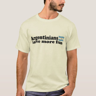 Argentinians have more fun T-Shirt