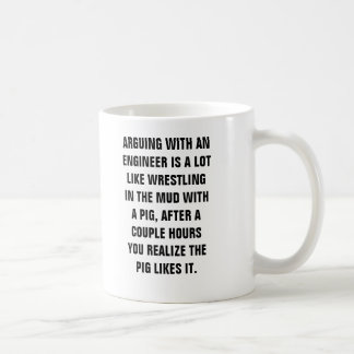 ARGUING WITH AN  ENGINEER IS A LOT  LIKE WRESTLING COFFEE MUG