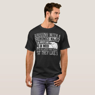Arguing With Economics Major Is Like Wrestling A P T-Shirt