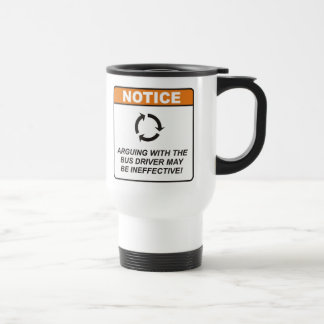 Arguing with the Bus Driver may be ineffective! Travel Mug
